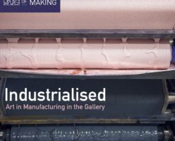 Open Call. Industrialised; Art in Manufacturing in the Gallery